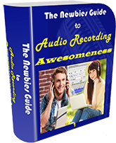 Newbies Guide To Audio Recording Awesomeness 1